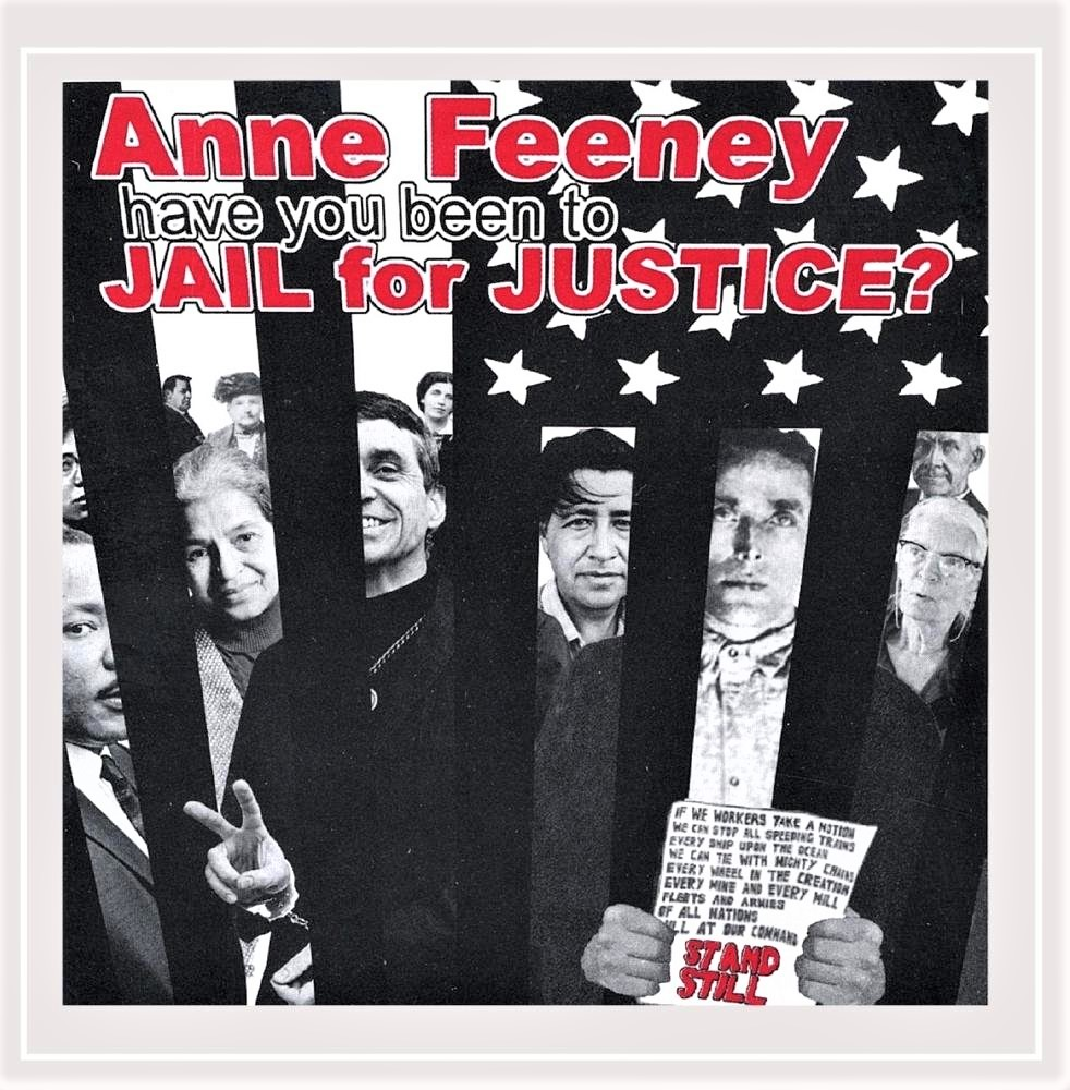 Have you been to Jail for Justice - Anne Feeney